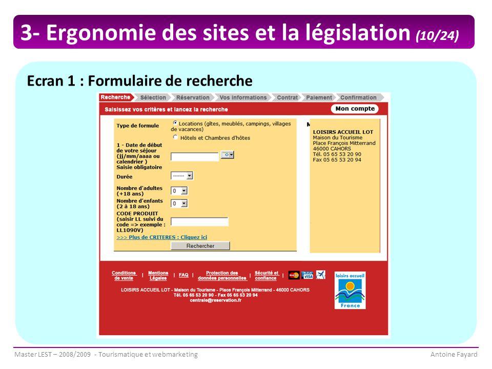 Master LEST – 2008/2009 - Tourismatique et webmarketingAntoine Fayard Ecran 1 : Formulaire de recherche 3- Ergonomie des sites et la législation (10/24)