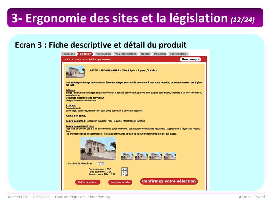 Master LEST – 2008/2009 - Tourismatique et webmarketingAntoine Fayard Ecran 3 : Fiche descriptive et détail du produit 3- Ergonomie des sites et la législation (12/24)