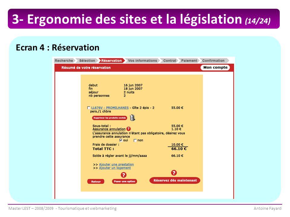 Master LEST – 2008/2009 - Tourismatique et webmarketingAntoine Fayard Ecran 4 : Réservation 3- Ergonomie des sites et la législation (14/24)