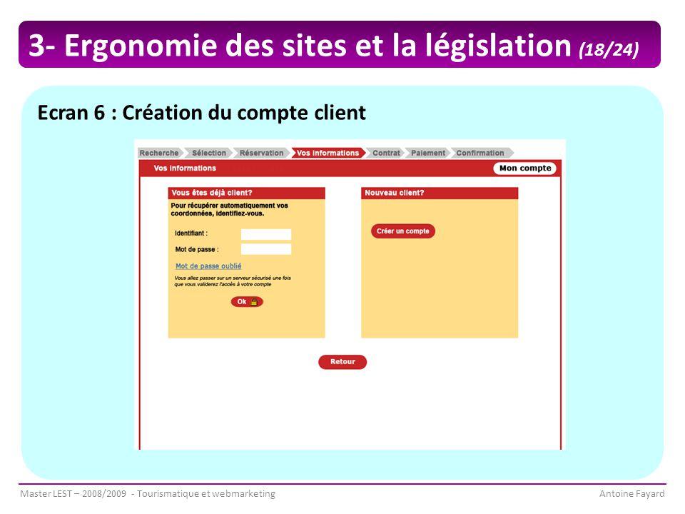 Master LEST – 2008/2009 - Tourismatique et webmarketingAntoine Fayard Ecran 6 : Création du compte client 3- Ergonomie des sites et la législation (18/24)
