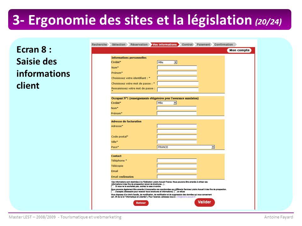 Master LEST – 2008/2009 - Tourismatique et webmarketingAntoine Fayard Ecran 8 : Saisie des informations client 3- Ergonomie des sites et la législation (20/24)