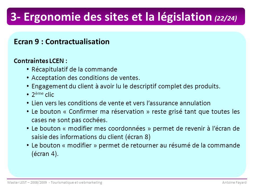Master LEST – 2008/2009 - Tourismatique et webmarketingAntoine Fayard Ecran 9 : Contractualisation Contraintes LCEN : Récapitulatif de la commande Acceptation des conditions de ventes.
