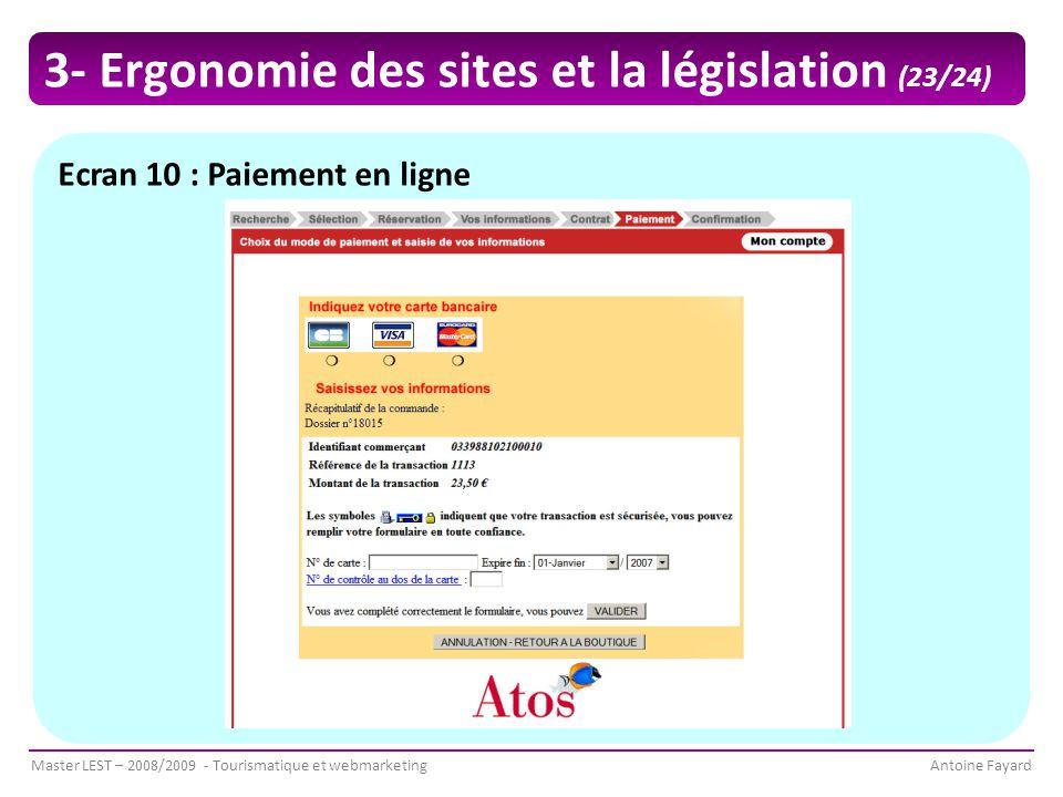 Master LEST – 2008/2009 - Tourismatique et webmarketingAntoine Fayard Ecran 10 : Paiement en ligne 3- Ergonomie des sites et la législation (23/24)