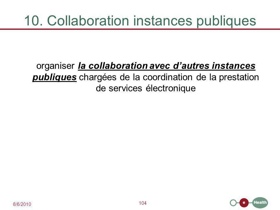 104 8/6/2010 10. Collaboration instances publiques organiser la collaboration avec d'autres instances publiques chargées de la coordination de la pres