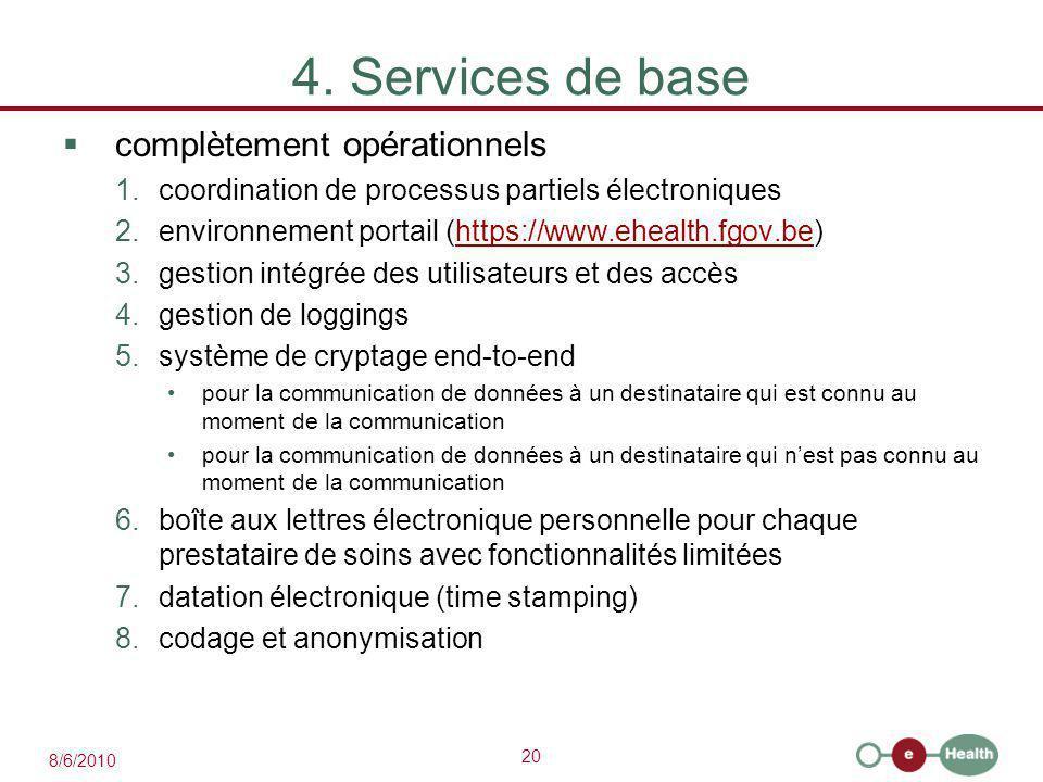 20 8/6/2010 4. Services de base  complètement opérationnels 1.coordination de processus partiels électroniques 2.environnement portail (https://www.e