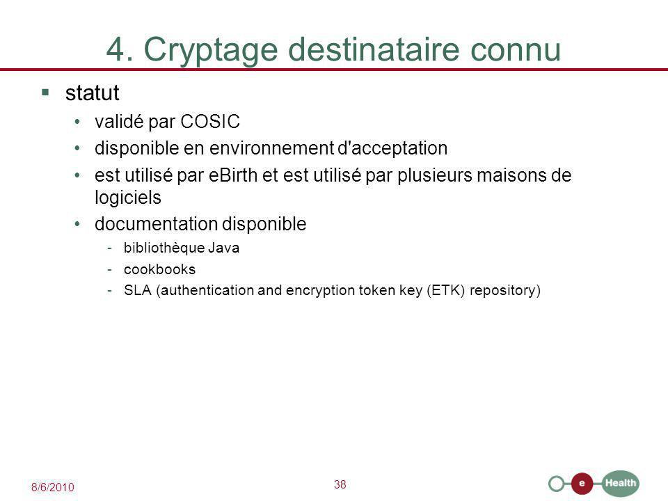 38 8/6/2010 4. Cryptage destinataire connu  statut validé par COSIC disponible en environnement d'acceptation est utilisé par eBirth et est utilisé p