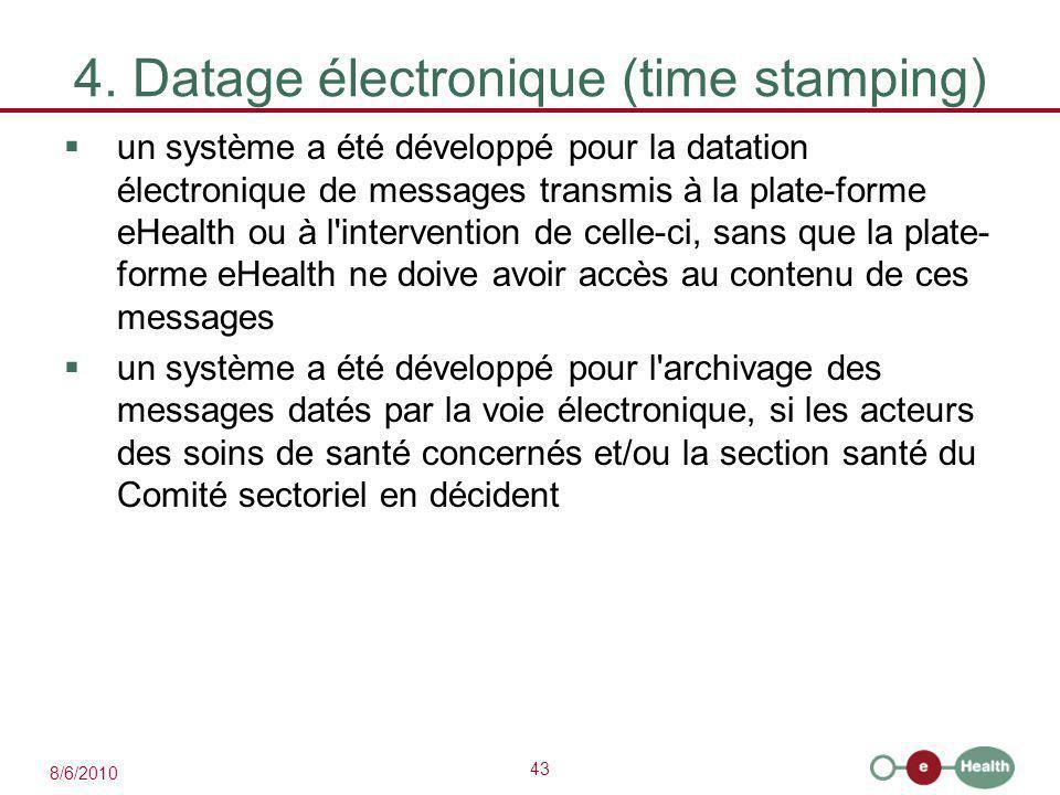 43 8/6/2010 4. Datage électronique (time stamping)  un système a été développé pour la datation électronique de messages transmis à la plate-forme eH