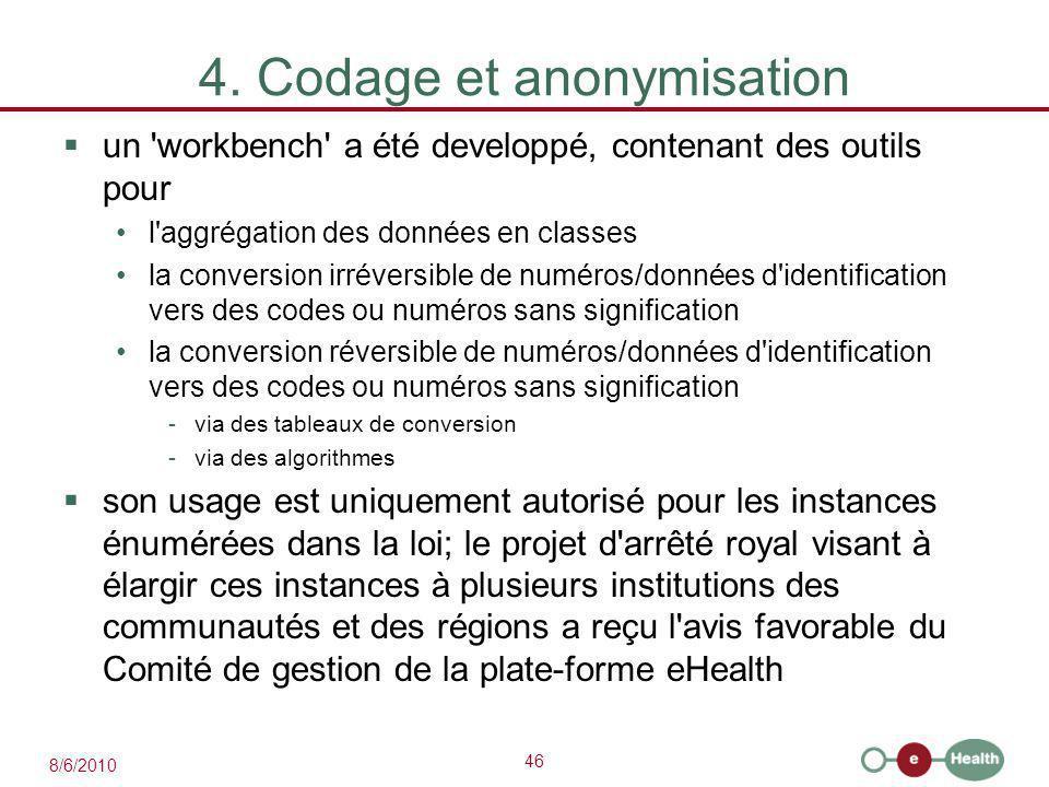46 8/6/2010 4. Codage et anonymisation  un 'workbench' a été developpé, contenant des outils pour l'aggrégation des données en classes la conversion