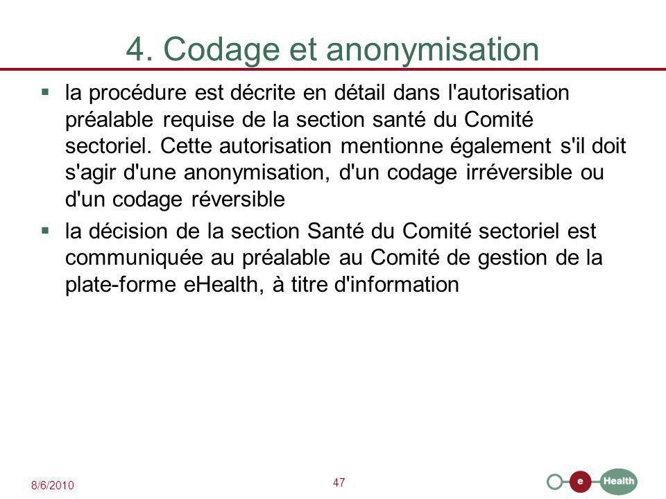 47 8/6/2010 4. Codage et anonymisation  la procédure est décrite en détail dans l'autorisation préalable requise de la section santé du Comité sector