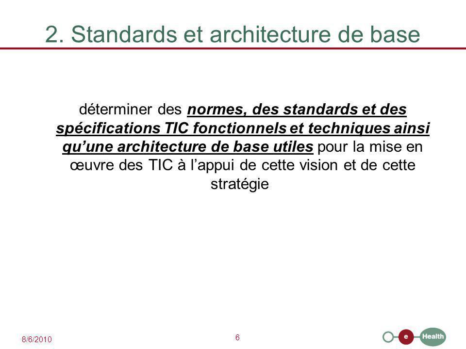 6 8/6/2010 2. Standards et architecture de base déterminer des normes, des standards et des spécifications TIC fonctionnels et techniques ainsi qu'une