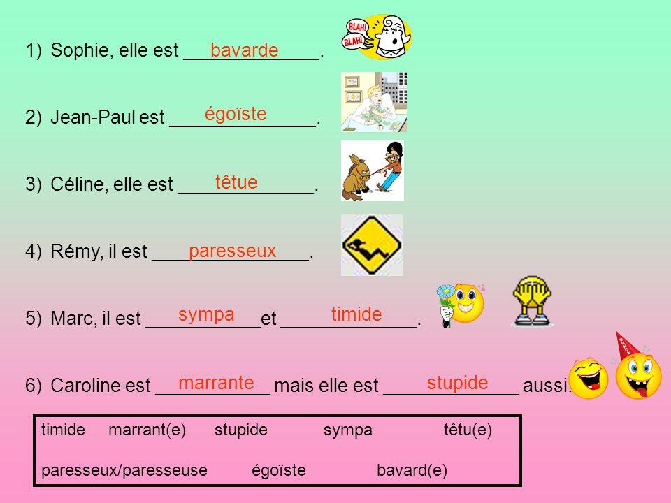 1)Sophie, elle est _____________. 2)Jean-Paul est ______________. 3)Céline, elle est _____________. 4)Rémy, il est _______________. 5)Marc, il est ___