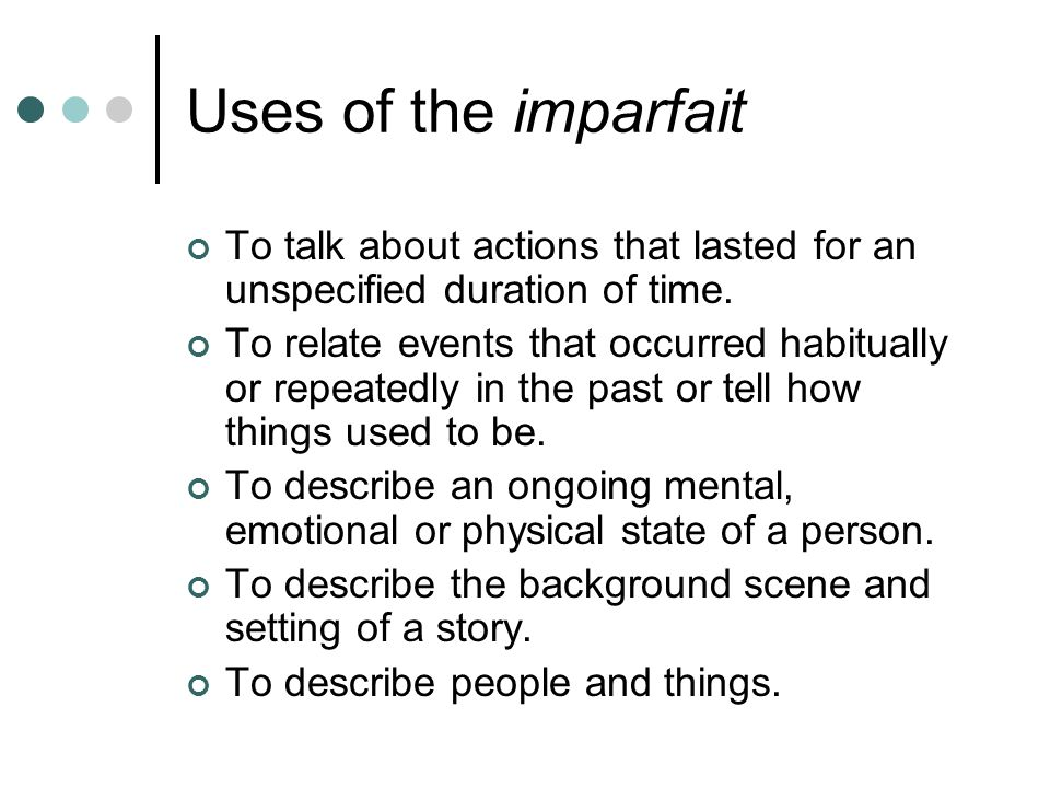 Uses of the imparfait To talk about actions that lasted for an unspecified duration of time.
