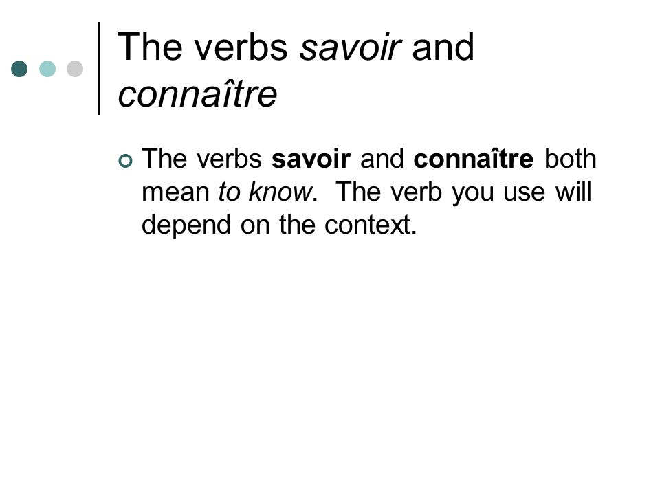 The verbs savoir and connaître The verbs savoir and connaître both mean to know.
