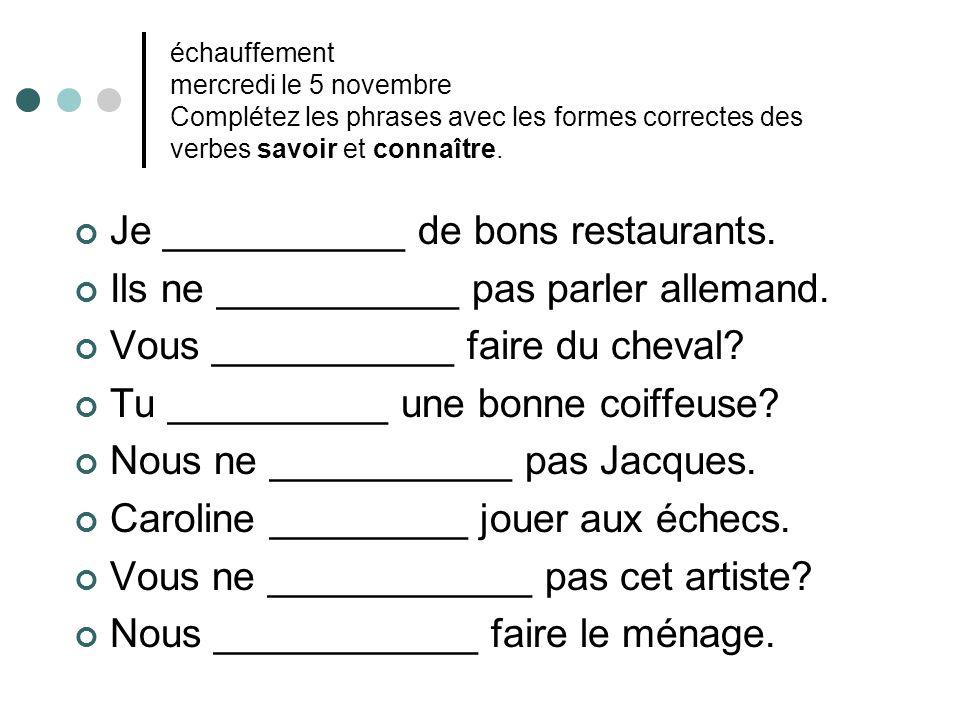 échauffement mercredi le 5 novembre Complétez les phrases avec les formes correctes des verbes savoir et connaître. Je ___________ de bons restaurants