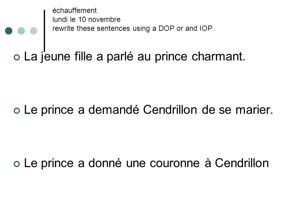 échauffement lundi le 10 novembre rewrite these sentences using a DOP or and IOP La jeune fille a parlé au prince charmant.