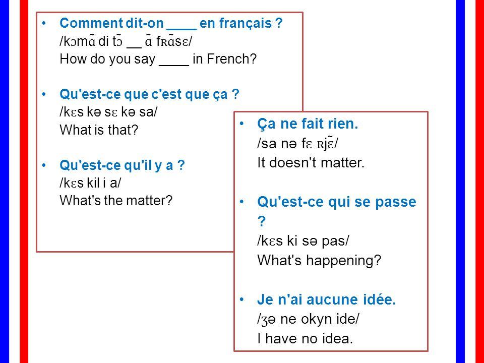 Comment dit-on ____ en français ./kɔmɑ̃ di tɔ̃ __ ɑ̃ fʀɑ̃sɛ/ How do you say ____ in French.