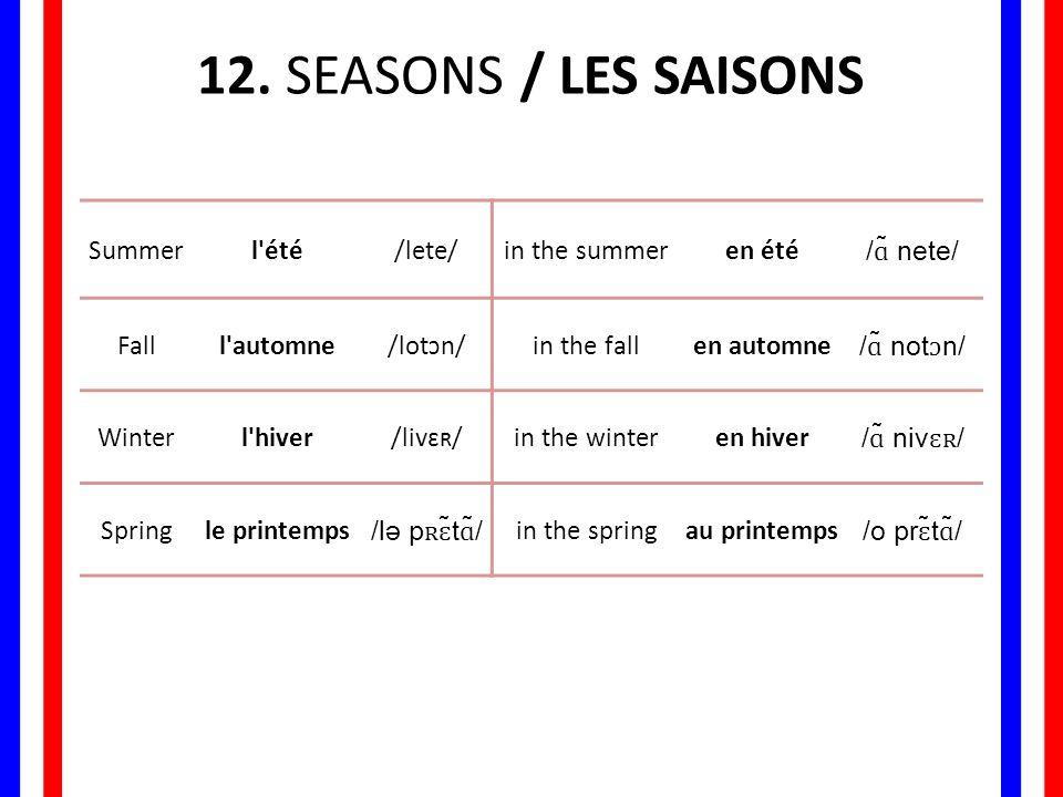 12. SEASONS / LES SAISONS Summerl'été/lete/in the summeren été/ɑ̃ nete/ Falll'automne/lotɔn/in the fallen automne/ɑ̃ notɔn/ Winterl'hiver/livɛʀ/in the