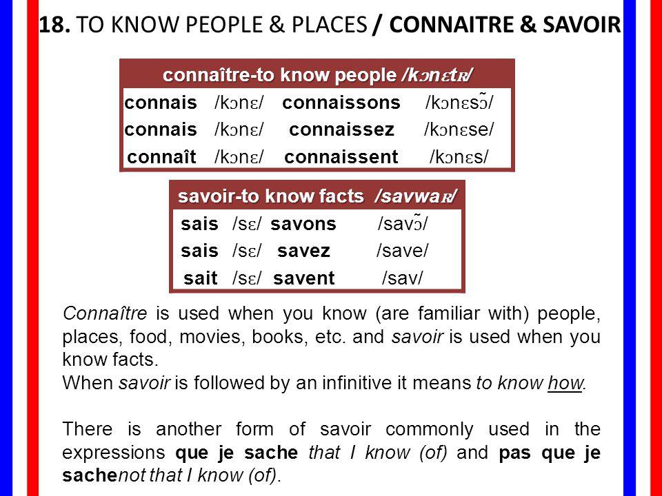 18. TO KNOW PEOPLE & PLACES / CONNAITRE & SAVOIR connaître-to know people /k ɔ n ɛ t ʀ / connais /k ɔ n ɛ / connaissons /k ɔ n ɛ s ɔ ̃/ connais /k ɔ n
