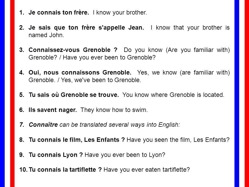 1.Je connais ton frère.I know your brother. 2.Je sais que ton frère s appelle Jean.