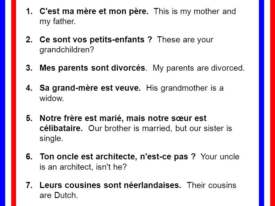 1.C est ma mère et mon père.This is my mother and my father.