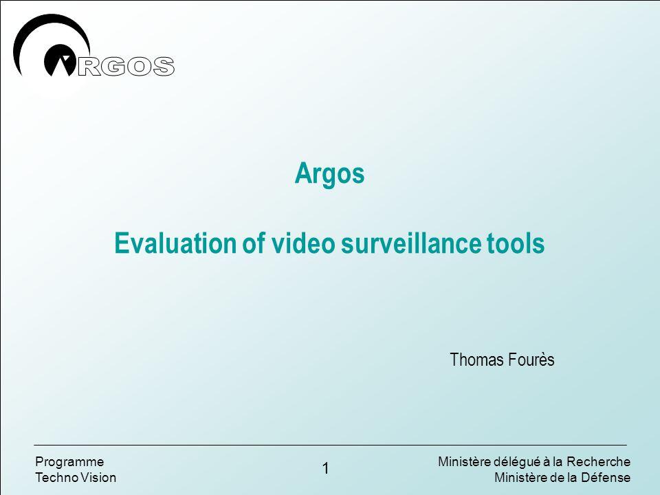 Ministère délégué à la Recherche Ministère de la Défense 1 Programme Techno Vision Argos Evaluation of video surveillance tools Thomas Fourès
