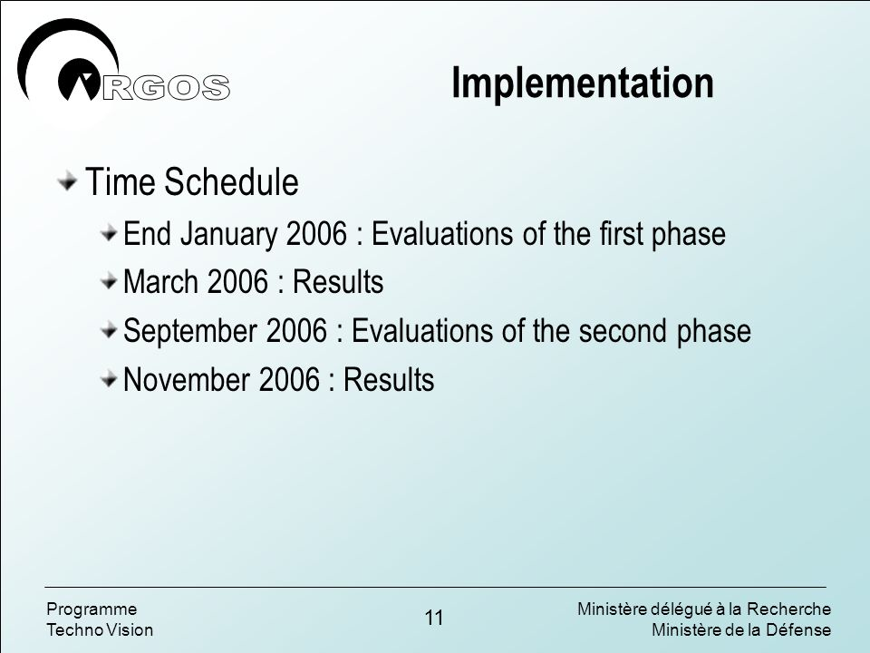 Ministère délégué à la Recherche Ministère de la Défense 11 Programme Techno Vision Implementation Time Schedule End January 2006 : Evaluations of the first phase March 2006 : Results September 2006 : Evaluations of the second phase November 2006 : Results