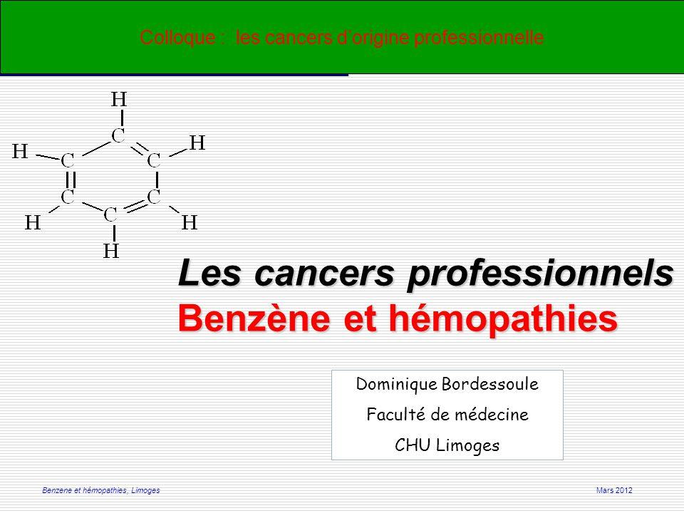 Mars 2012Benzene et hémopathies, Limoges Colloque : les cancers d'origine professionnelle Dominique Bordessoule Faculté de médecine CHU Limoges Les cancers professionnels Benzène et hémopathies
