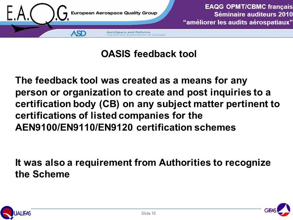 "Slide 10 EAQG OPMT/CBMC français Séminaire auditeurs 2010 ""améliorer les audits aérospatiaux"" OASIS feedback tool The feedback tool was created as a m"