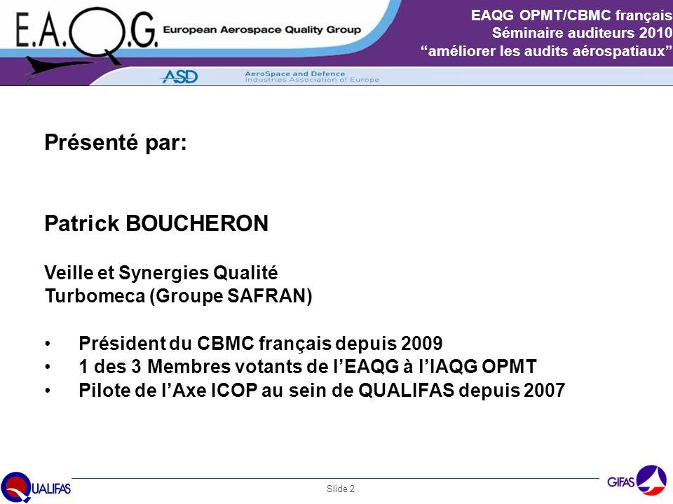 """Slide 2 EAQG OPMT/CBMC français Séminaire auditeurs 2010 """"améliorer les audits aérospatiaux"""" Présenté par: Patrick BOUCHERON Veille et Synergies Quali"""
