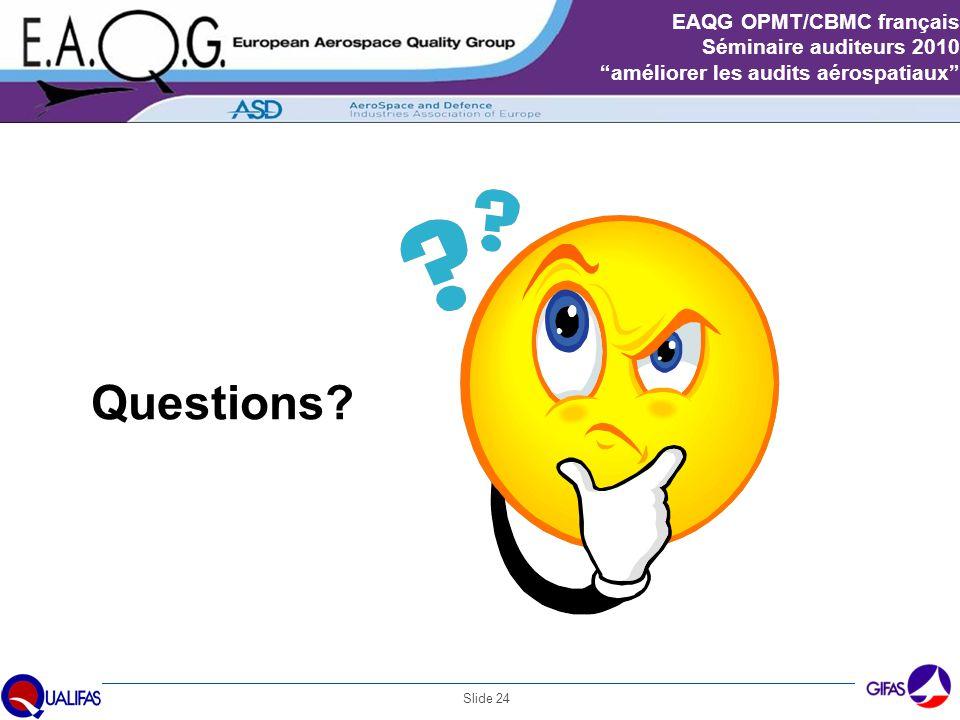 """Slide 24 EAQG OPMT/CBMC français Séminaire auditeurs 2010 """"améliorer les audits aérospatiaux"""" Questions?"""