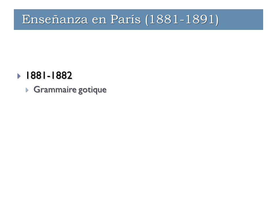  1881-1882  Grammaire gotique Enseñanza en París (1881-1891)