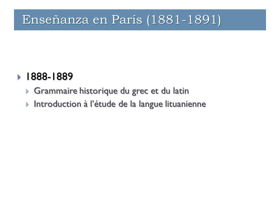 Enseñanza - París (1881-1891)  1888-1889  Grammaire historique du grec et du latin  Introduction à l'étude de la langue lituanienne Enseñanza - Par