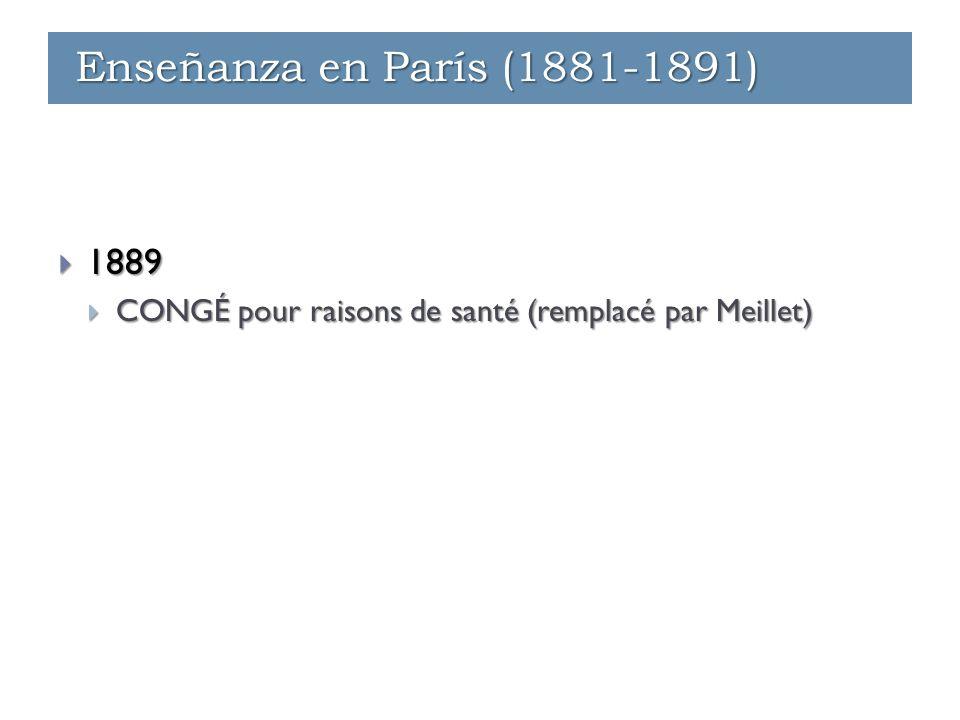 Enseñanza - París (1881-1891)  1889  CONGÉ pour raisons de santé (remplacé par Meillet) Enseñanza - París (1881-1891) Enseñanza - Ginebra (1891-1912) Enseñanza en París (1881-1891)