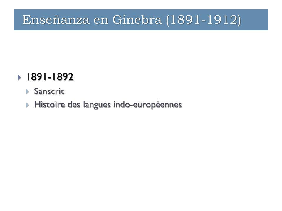 Enseñanza - Ginebra (1891-1912)  1891-1892  Sanscrit  Histoire des langues indo-européennes Enseñanza - Ginebra (1891-1912) Enseñanza en Ginebra (1