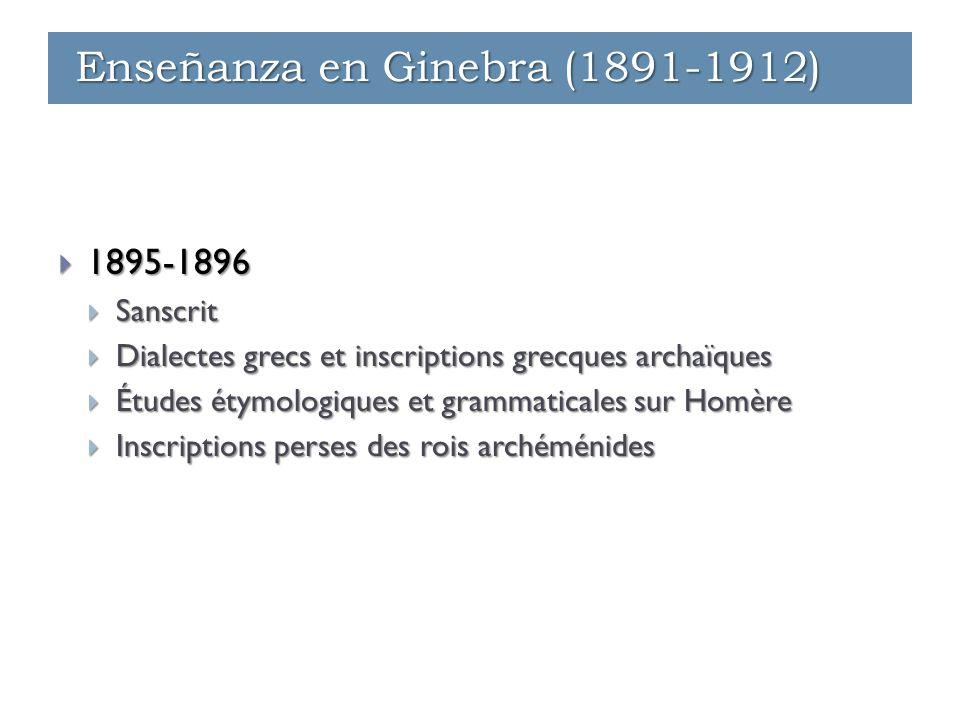  1895-1896  Sanscrit  Dialectes grecs et inscriptions grecques archaïques  Études étymologiques et grammaticales sur Homère  Inscriptions perses des rois archéménides Enseñanza en Ginebra (1891-1912)