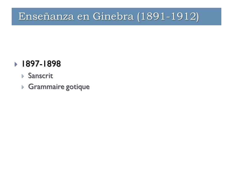  1897-1898  Sanscrit  Grammaire gotique Enseñanza en Ginebra (1891-1912)