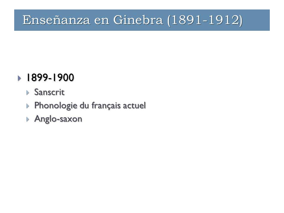  1899-1900  Sanscrit  Phonologie du français actuel  Anglo-saxon Enseñanza en Ginebra (1891-1912)