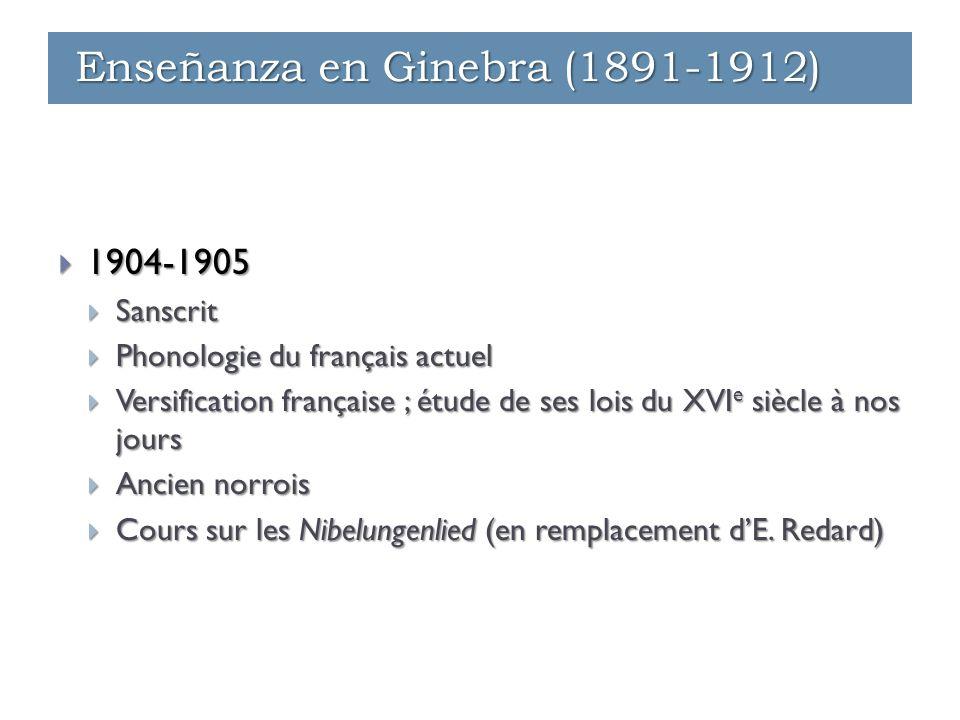  1904-1905  Sanscrit  Phonologie du français actuel  Versification française ; étude de ses lois du XVI e siècle à nos jours  Ancien norrois  Cours sur les Nibelungenlied (en remplacement d'E.
