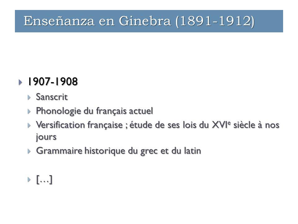  1907-1908  Sanscrit  Phonologie du français actuel  Versification française ; étude de ses lois du XVI e siècle à nos jours  Grammaire historiqu