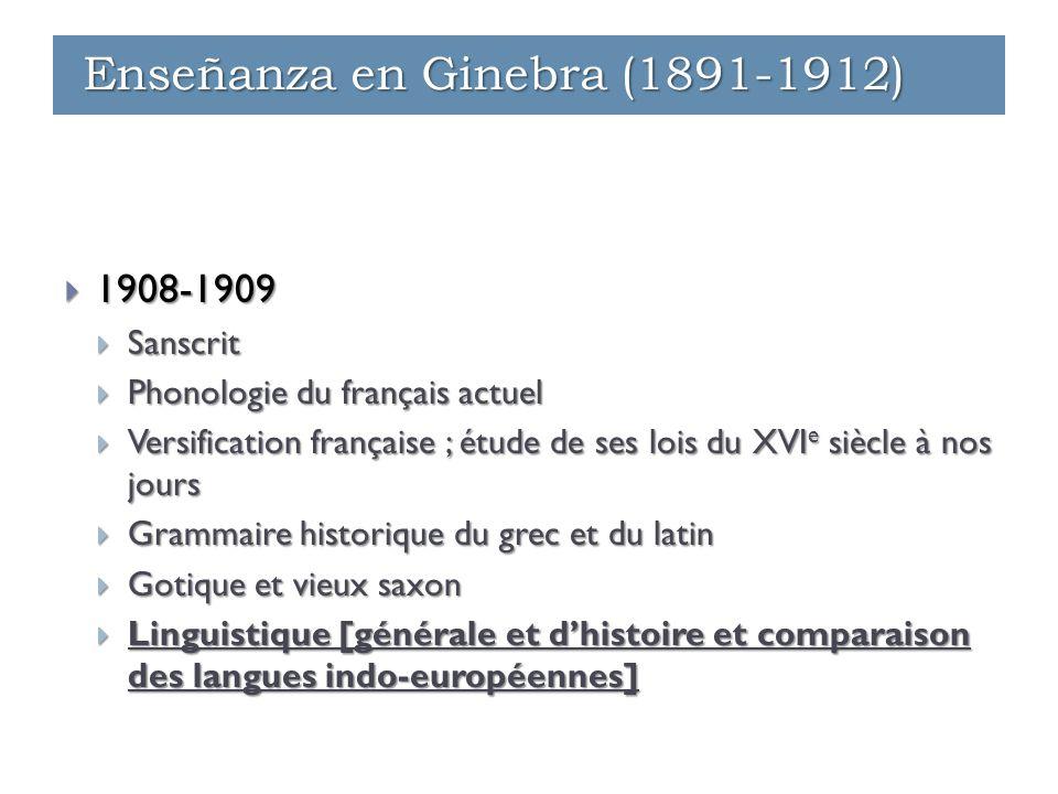  1908-1909  Sanscrit  Phonologie du français actuel  Versification française ; étude de ses lois du XVI e siècle à nos jours  Grammaire historiqu