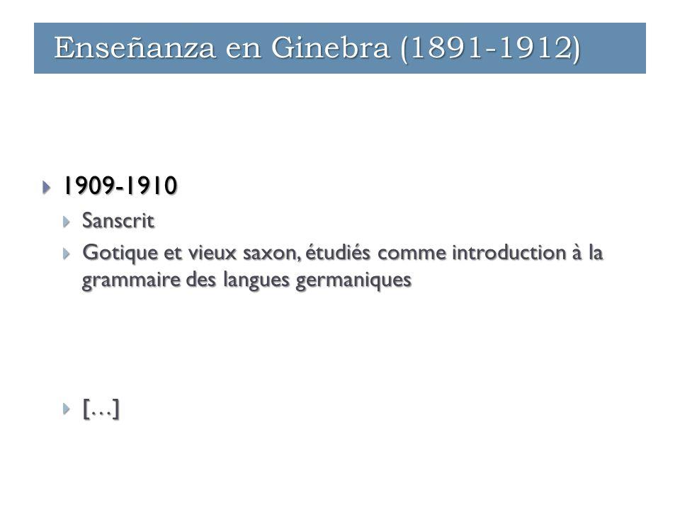  1909-1910  Sanscrit  Gotique et vieux saxon, étudiés comme introduction à la grammaire des langues germaniques  […] Enseñanza en Ginebra (1891-19