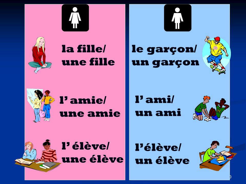 10 la fille/ une fille l' amie/ une amie l' élève/ une élève le garçon/ un garçon l' ami/ un ami l'élève/ un élève