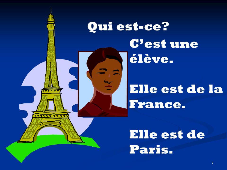 7 C'est une élève. Elle est de la France. Elle est de Paris.