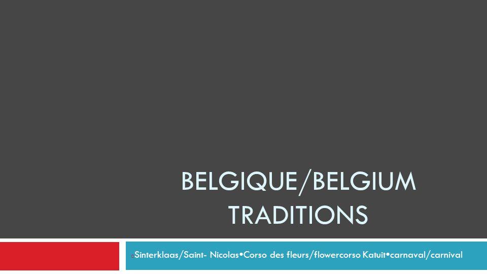 BELGIQUE/BELGIUM TRADITIONS o Sinterklaas/Saint- Nicolas  Corso des fleurs/flowercorso Katuit  carnaval/carnival
