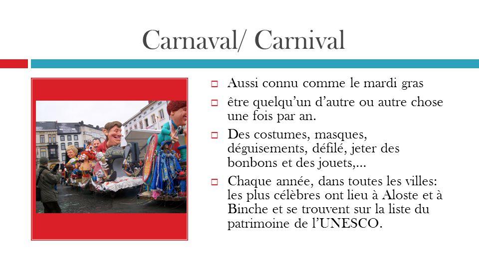 Carnaval/ Carnival  Aussi connu comme le mardi gras  être quelqu'un d'autre ou autre chose une fois par an.