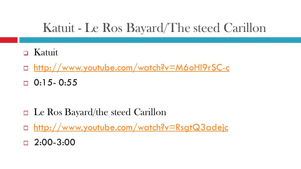 Katuit - Le Ros Bayard/The steed Carillon  Katuit  http://www.youtube.com/watch?v=M6oHl9rSC-c http://www.youtube.com/watch?v=M6oHl9rSC-c  0:15- 0:55  Le Ros Bayard/the steed Carillon  http://www.youtube.com/watch?v=RsgtQ3adejc http://www.youtube.com/watch?v=RsgtQ3adejc  2:00-3:00