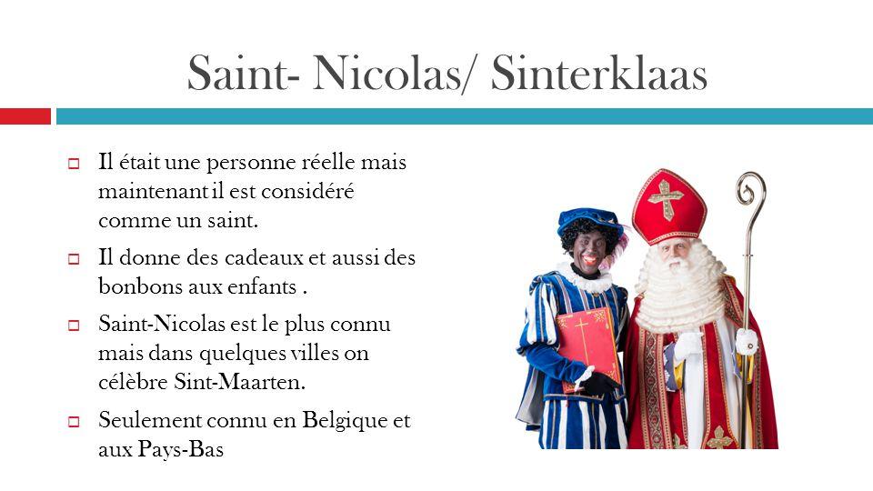 Saint- Nicolas/ Sinterklaas  Il était une personne réelle mais maintenant il est considéré comme un saint.
