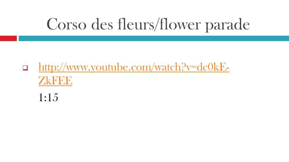 Corso des fleurs/flower parade  http://www.youtube.com/watch?v=dc0kE- ZkFEE http://www.youtube.com/watch?v=dc0kE- ZkFEE 1:15