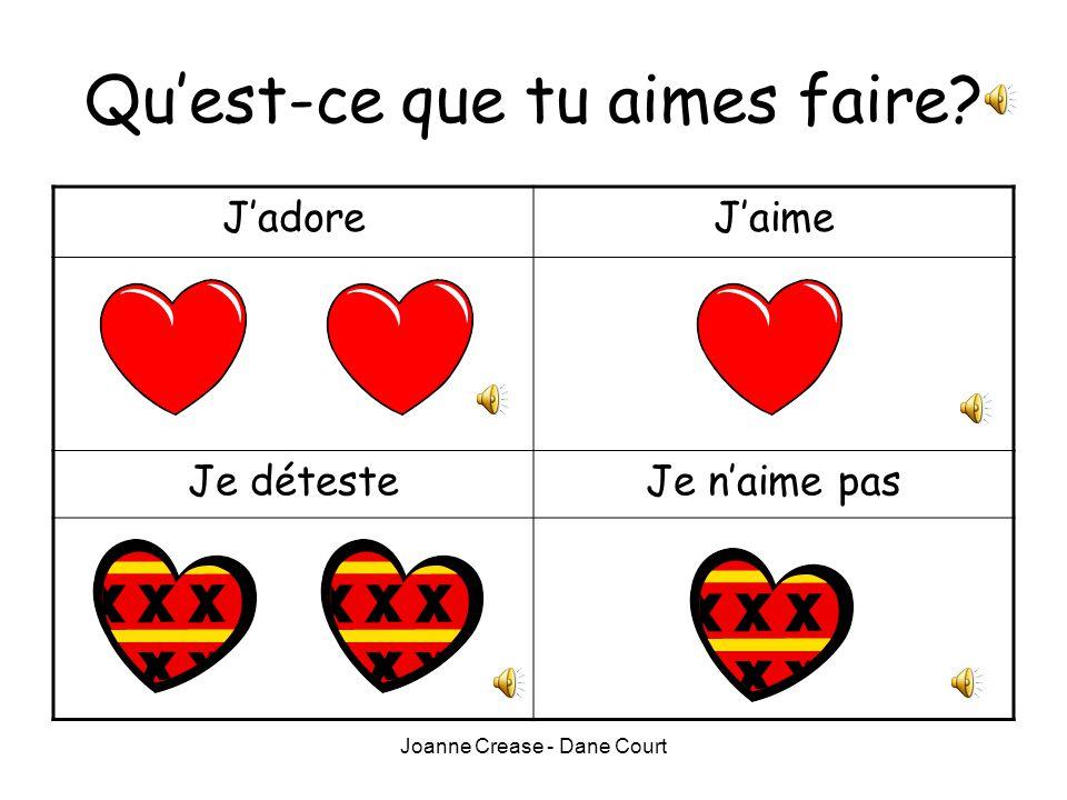 Joanne Crease - Dane Court Qu'est-ce que tu aimes faire? J'adoreJ'aime Je détesteJe n'aime pas