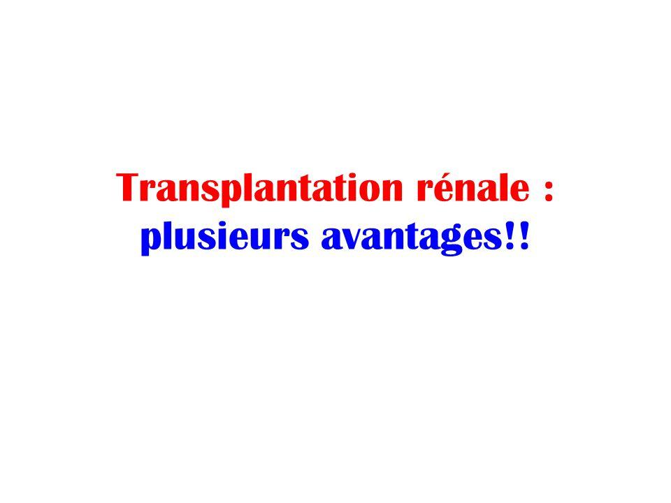 Transplantation rénale : plusieurs avantages!!